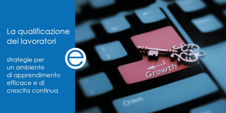 Qualificazione dei lavoratori: strategie per un ambiente di apprendimento efficace e di crescita continua